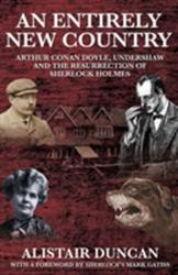 Entirely New Country - Arthur Conan Doyle, Undershaw and the Resurrection of Sherlock Holmes (ISBN: 9781908218193)