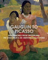 Gauguin to Picasso, Masterworks from Switzerland: The Staechelin & Im Obersteg Collections (ISBN: 9781907804601)