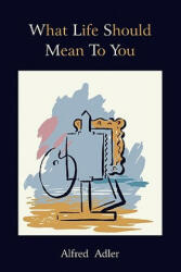 What Life Should Mean to You (ISBN: 9781888262162)