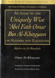 Essay by the Uniquely Wise 'Abel Fath Omar Bin Al-Khayyam on Algebra and Equations - Algebra Wa Al-Muqabala (ISBN: 9781859641811)