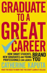 Graduate to a Great Career - How Smart Students, New Graduates and Young Professionals Can Launch Brand You (ISBN: 9781857886405)