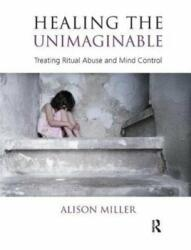 Healing the Unimaginable - Treating Ritual Abuse and Mind Control (ISBN: 9781855758827)