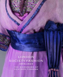 London Society Fashion 1905 - 1925 - The Wardrobe of Heather Firbank (ISBN: 9781851778317)