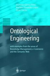 Ontological Engineering - with Examples from the Areas of Knowledge Management, E-Commerce and the Semantic Web (ISBN: 9781849968843)