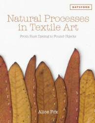 Natural Processes in Textile Art: From Rust-Dyeing to Found Objects (ISBN: 9781849942980)
