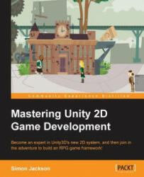 Mastering Unity 2D Game Development - Jackson, Simon (Consultant Radiologist, Derriford Hospital, Plymouth, UK Consultant Gynaecologist, John Radcliffe Hospital, Oxford, UK Consultant Radi (ISBN: 9781849697347)