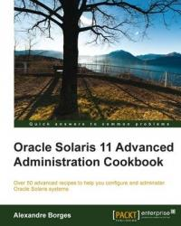 Oracle Solaris 11 Advanced Administration Cookbook - Alexandre Borges (ISBN: 9781849688260)
