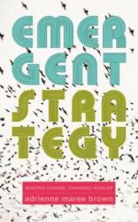 Emergent Strategy - Adrienne Maree Brown (ISBN: 9781849352604)