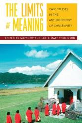 The Limits of Meaning: Case Studies in the Anthropology of Christianity (ISBN: 9781845455071)