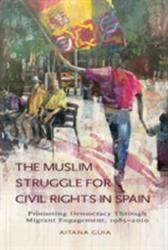 Muslim Struggle for Civil Rights in Spain - Promoting Democracy Through Migrant Engagement, 19852010 (ISBN: 9781845195816)