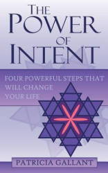 Power of Intent - Four Powerful Steps That Will Change Your Life (ISBN: 9781844016754)