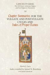 Lancelot-Grail 10: Chapter Summaries for the Vulgate and Post-Vulgate Cycles and Index of Proper Names (ISBN: 9781843842521)