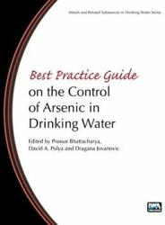 Best Practice Guide on the Control of Arsenic in Drinking Water - Prosun Bhattacharya, David A. Polya, Dragana Jovanovic (ISBN: 9781843393856)