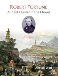Robert Fortune: A Plant Hunter in the Orient (ISBN: 9781842466193)