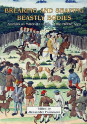 Breaking and Shaping Beastly Bodies - Animals as Material Culture in the Middle Ages (ISBN: 9781842172186)