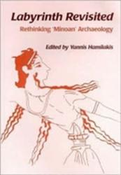 Labyrinth Revisited - Rethinking Minoan Archaeology (ISBN: 9781842170618)