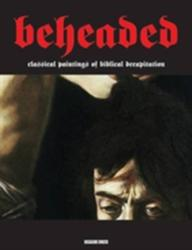 Beheaded - Classical Paintings of Biblical Decapitation (ISBN: 9781840686807)