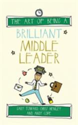 Art of Being a Brilliant Middle Leader (ISBN: 9781785830235)