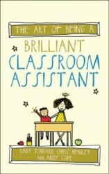 Art of Being a Brilliant Classroom Assistant (ISBN: 9781785830228)