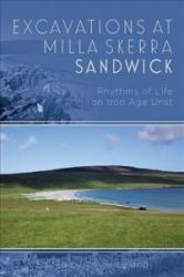 Excavations at Milla Skerra, Sandwick - Rhythms of Life on Iron Age Unst (ISBN: 9781785703430)