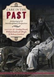Care in the Past - Archaeological and Interdisciplinary Perspectives (ISBN: 9781785703355)