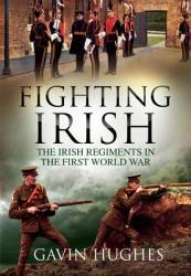 Fighting Irish - The Irish Regiments in the First World War (ISBN: 9781785370236)