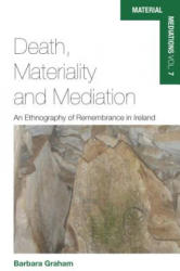Death, Materiality and Mediation - An Ethnography of Remembrance in Ireland (ISBN: 9781785332821)