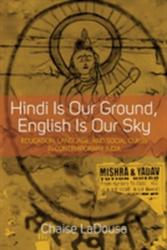 Hindi is Our Ground, English is Our Sky - Education, Language, and Social Class in Contemporary India (ISBN: 9781785332111)