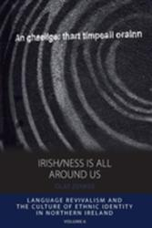 Irish/Ness is All Around Us - Language Revivalism and the Culture of Ethnic Identity in Northern Ireland (ISBN: 9781785332067)