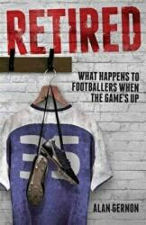 Retired - What Happens to Footballers When the Game's Up (ISBN: 9781785311383)