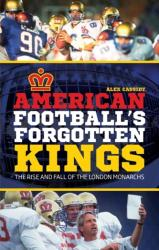 American Football's Forgotten Kings - The Rise and Fall of the London Monarchs (ISBN: 9781785310478)