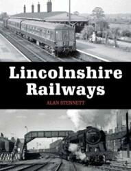Lincolnshire Railways - Alan Stennett (ISBN: 9781785000829)