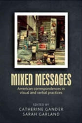 Mixed Messages - American Correspondences in Visual and Verbal Practices (ISBN: 9781784991500)