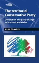 The Territorial Conservative Party: Devolution and Party Change in Scotland and Wales (ISBN: 9781784991319)