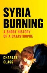 Syria Burning - Charles Glass (ISBN: 9781784785161)