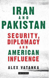 Iran and Pakistan - Security, Diplomacy and American Influence (ISBN: 9781784536909)