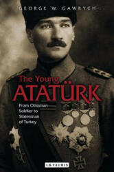 Young Ataturk - From Ottoman Soldier to Statesman of Turkey (ISBN: 9781784534264)