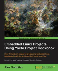 Embedded Linux Projects Using Yocto Project Cookbook (ISBN: 9781784395186)
