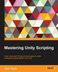 Mastering Unity Scripting (ISBN: 9781784390655)