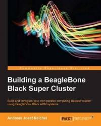 Building a BeagleBone Black Super Cluster - Andreas J. Reichel (ISBN: 9781783989447)