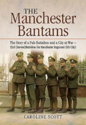 Manchester Bantams - The Story of a Pals Battalion and a City at War - 23rd (ISBN: 9781783463893)