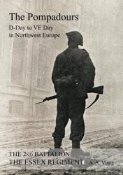 2nd Battalion the Essex Regiment the Pompadours D Day to Ve Day in Northwest Europe (ISBN: 9781783311972)