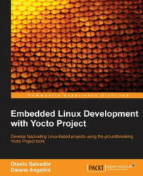 Embedded Linux Development with Yocto Project - Otavio Salvador, Daiane Angolini (ISBN: 9781783282333)