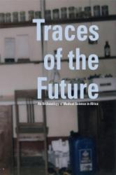 Traces of the Future - An Archaeology of Medical Science in Africa (ISBN: 9781783207251)
