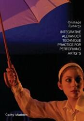 Integrative Alexander Technique Practice for Performing Artists - Onstage Synergy (ISBN: 9781783202188)