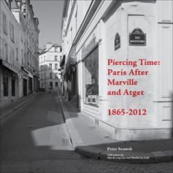 Piercing Time - Paris After Marville and Atget 1865-2012 (ISBN: 9781783200337)