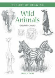 Wild Animals - How to Draw Elephants, Tigers, Lions and Other Animals (ISBN: 9781782212935)