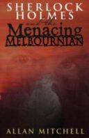 Sherlock Holmes and the Menacing Melbournian (ISBN: 9781780929651)