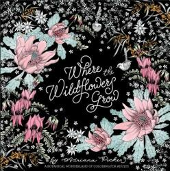 Where the Wildflowers Grow: A Botanical Wonderland of Coloring for Adults - Adriana Picker (ISBN: 9781743791905)