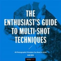 Enthusiast's Guide to Multi-Shot Techniques - 50 Photographic Principles You Need to Know (ISBN: 9781681981345)